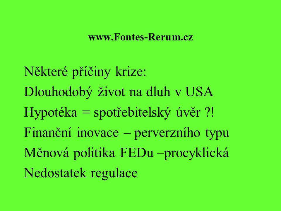 www.Fontes-Rerum.cz Některé příčiny krize: Dlouhodobý život na dluh v USA Hypotéka = spotřebitelský úvěr ?.