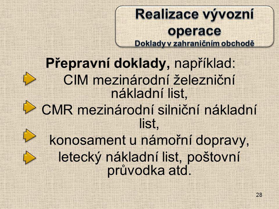 Přepravní doklady, například: CIM mezinárodní železniční nákladní list, CMR mezinárodní silniční nákladní list, konosament u námořní dopravy, letecký