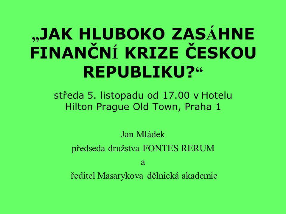 """"""" JAK HLUBOKO ZAS Á HNE FINANČN Í KRIZE ČESKOU REPUBLIKU."""