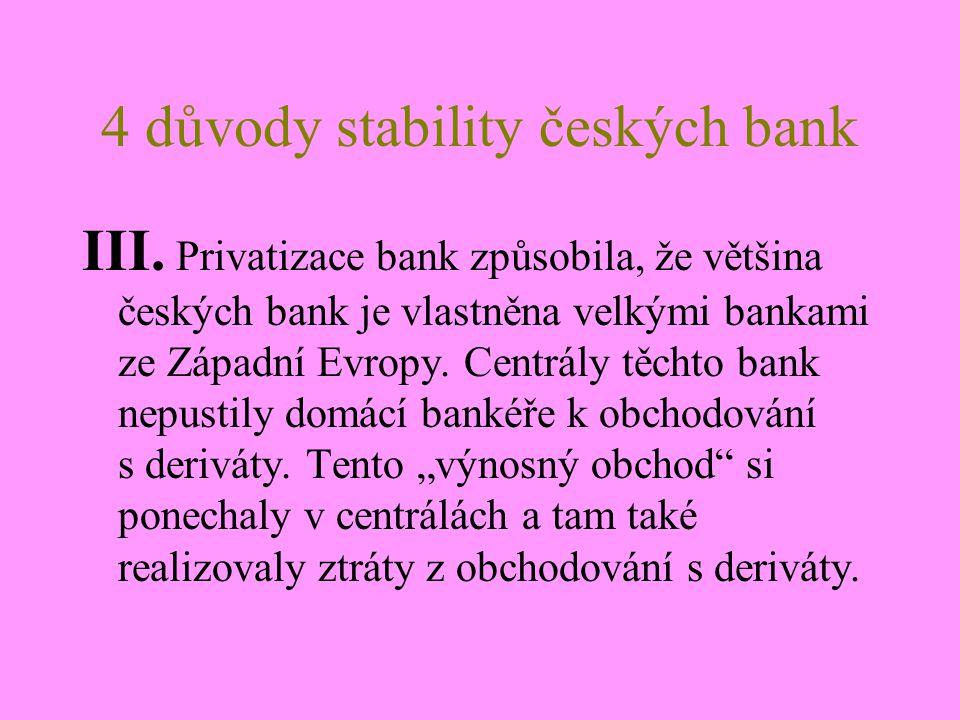 4 důvody stability českých bank České obyvatelstvo přes masivní reklamní kampaně, že žít na dluh je skvělé, neztratilo sklon ke spoření a české banky nejsou závislé na cizích zdrojích PŘESTO JE TŘEBA SE MODLIT: 1.ZA TO ABY SE V ČESKÝCH BANKÁCH NENAŠLY TOXICKÁ AKTIVA 2.ZA MATKY ČESKÝCH BANK, BÝT VLÍDNÝ NA EUROZÓNU A PODPOROVAT JEJICH BAIL-OUTY