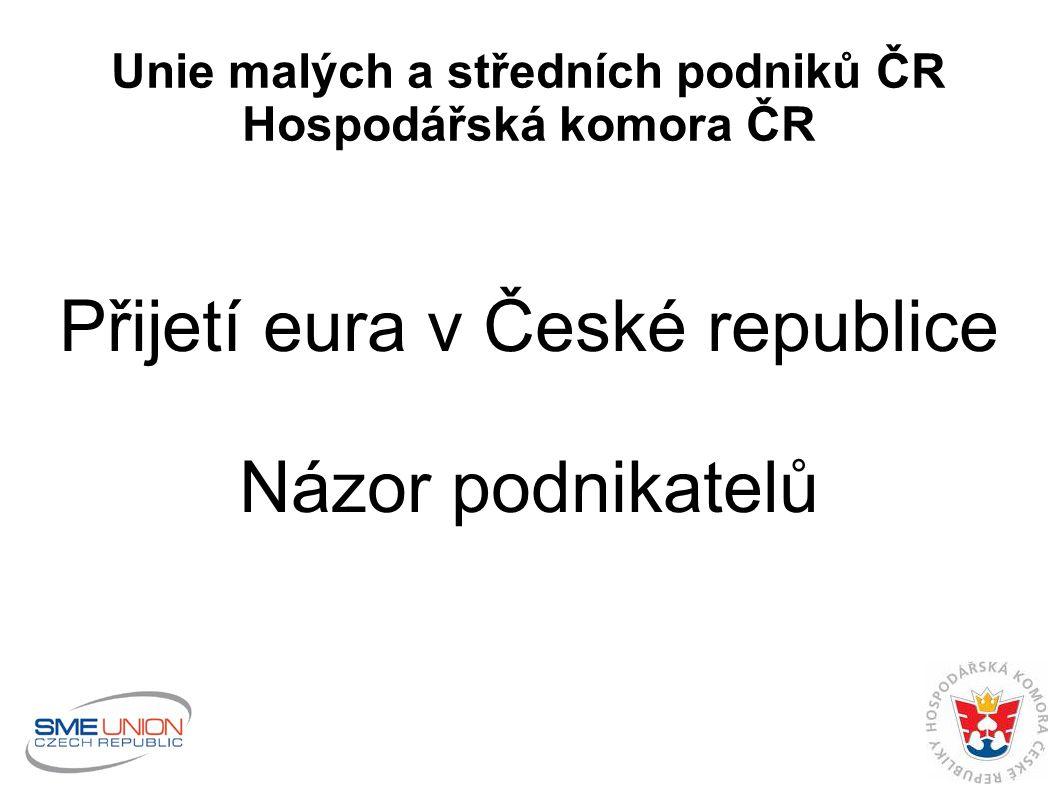Unie malých a středních podniků ČR Hospodářská komora ČR Přijetí eura v České republice Názor podnikatelů