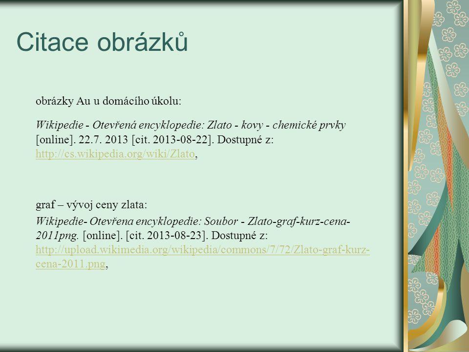Citace obrázků obrázky Au u domácího úkolu: Wikipedie - Otevřená encyklopedie: Zlato - kovy - chemické prvky [online].