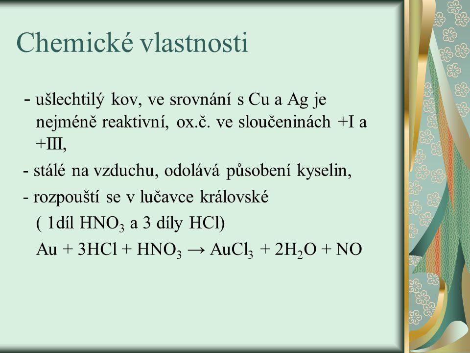 Chemické vlastnosti - ušlechtilý kov, ve srovnání s Cu a Ag je nejméně reaktivní, ox.č.