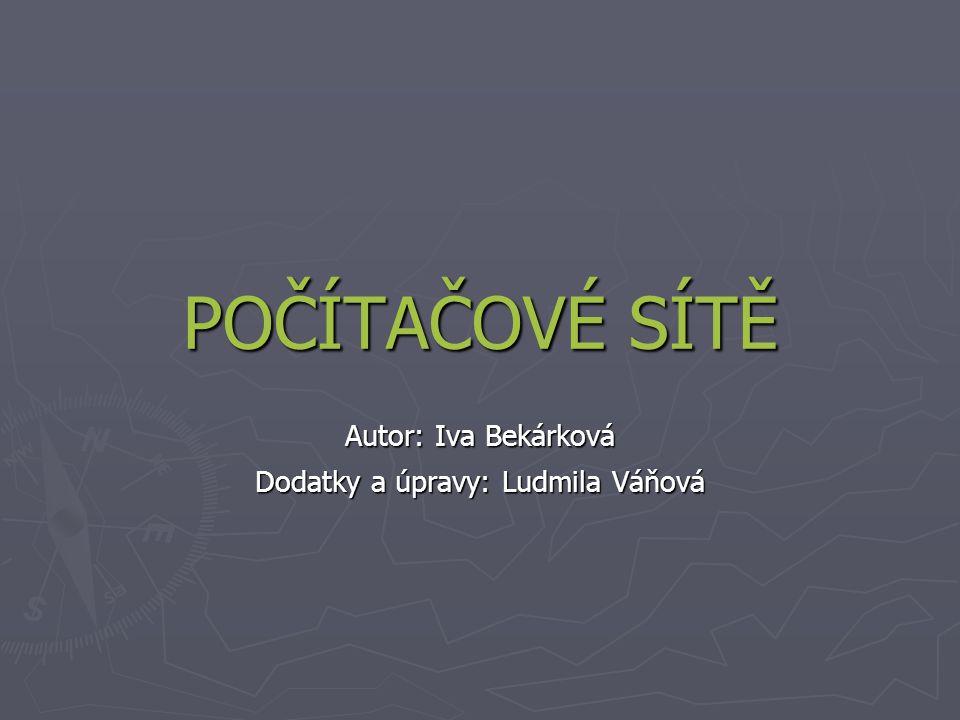 POČÍTAČOVÉ SÍTĚ Autor: Iva Bekárková Dodatky a úpravy: Ludmila Váňová