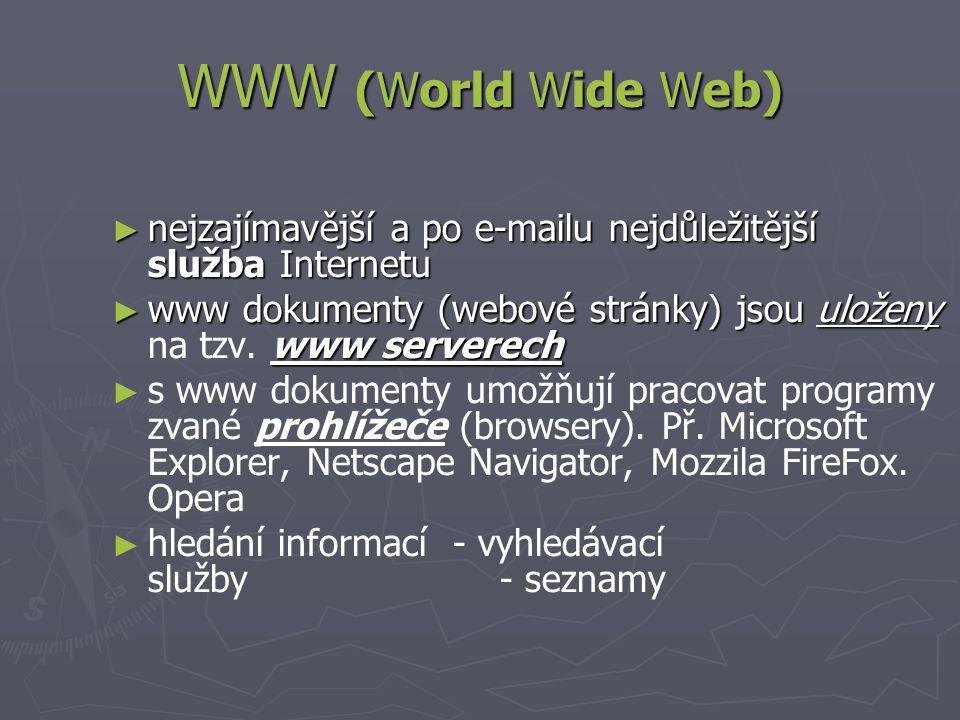 WWW (World Wide Web) ► nejzajímavější a po e-mailu nejdůležitější služba Internetu ► www dokumenty (webové stránky) jsou uloženy www serverech ► www dokumenty (webové stránky) jsou uloženy na tzv.