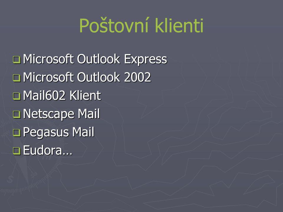 Poštovní klienti  Microsoft Outlook Express  Microsoft Outlook 2002  Mail602 Klient  Netscape Mail  Pegasus Mail  Eudora…
