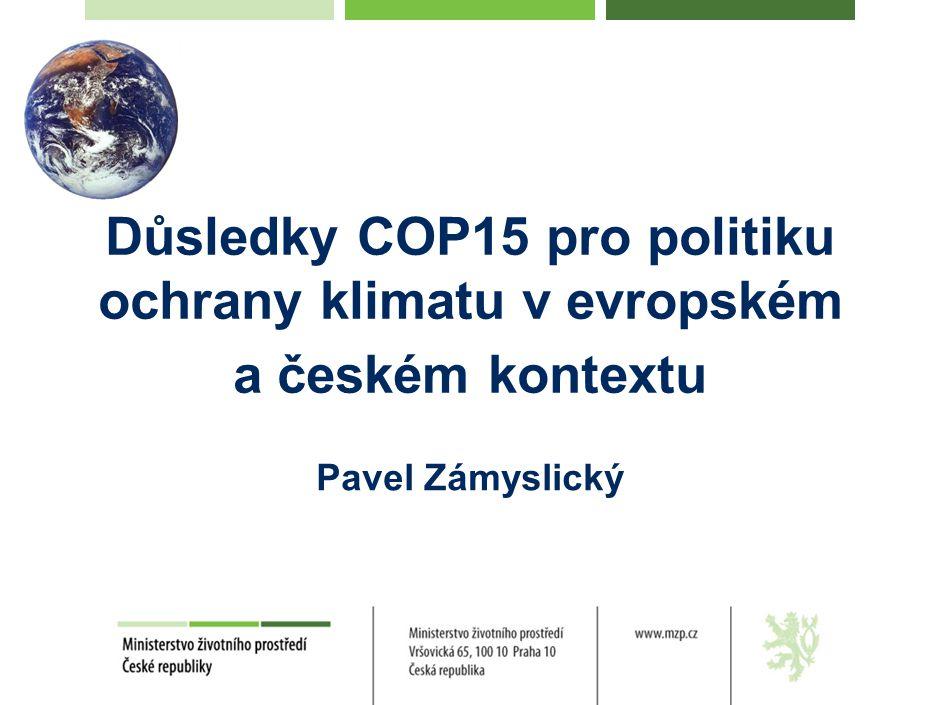 Důsledky COP15 pro politiku ochrany klimatu v evropském a českém kontextu Pavel Zámyslický