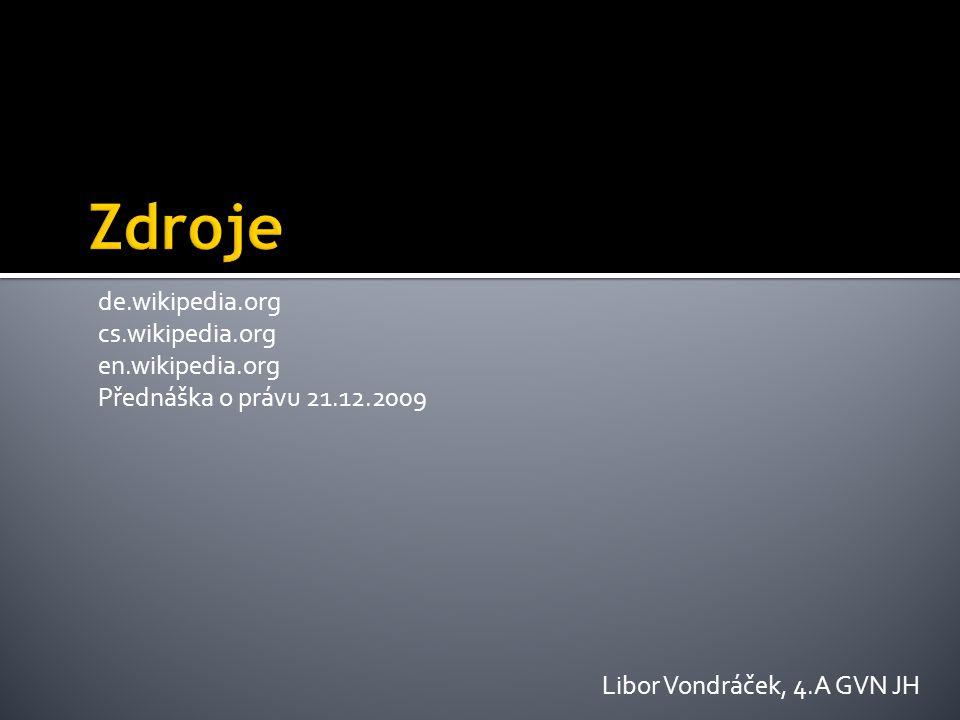 de.wikipedia.org cs.wikipedia.org en.wikipedia.org Přednáška o právu 21.12.2009 Libor Vondráček, 4.A GVN JH