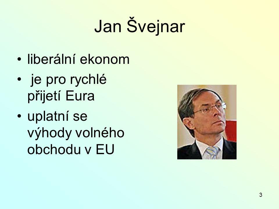 3 Jan Švejnar liberální ekonom je pro rychlé přijetí Eura uplatní se výhody volného obchodu v EU