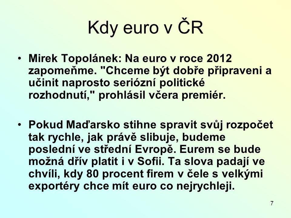 7 Kdy euro v ČR Mirek Topolánek: Na euro v roce 2012 zapomeňme.