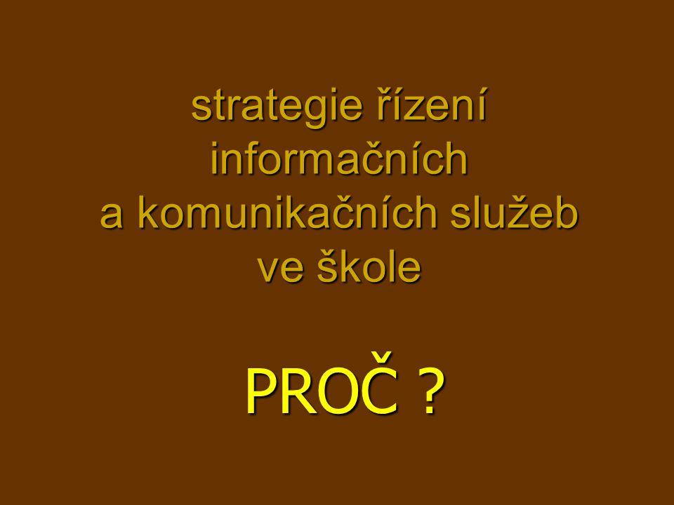 strategie řízení informačních a komunikačních služeb ve škole PROČ ?