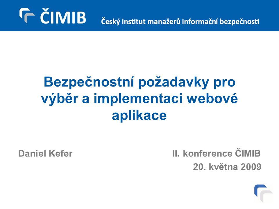Bezpečnostní požadavky pro výběr a implementaci webové aplikace Daniel Kefer II.