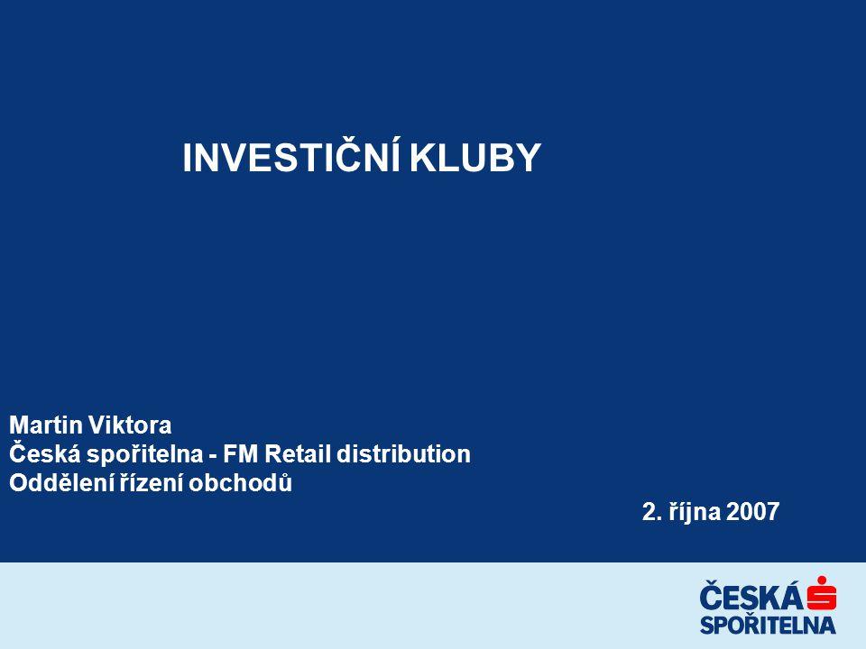 INVESTIČNÍ KLUBY Martin Viktora Česká spořitelna - FM Retail distribution Oddělení řízení obchodů 2.