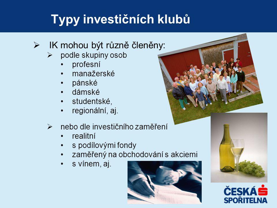 Typy investičních klubů  IK mohou být různě členěny:  podle skupiny osob profesní manažerské pánské dámské studentské, regionální, aj.