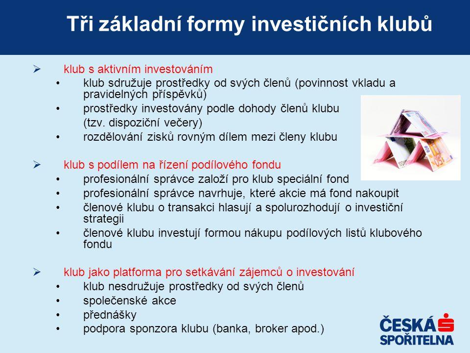 Tři základní formy investičních klubů  klub s aktivním investováním klub sdružuje prostředky od svých členů (povinnost vkladu a pravidelných příspěvků) prostředky investovány podle dohody členů klubu (tzv.