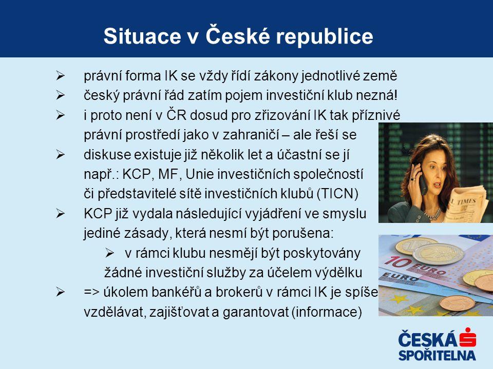 Situace v České republice  právní forma IK se vždy řídí zákony jednotlivé země  český právní řád zatím pojem investiční klub nezná!  i proto není v