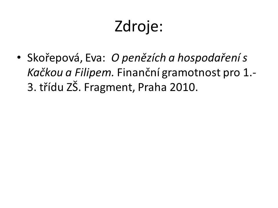 Zdroje: Skořepová, Eva: O penězích a hospodaření s Kačkou a Filipem.