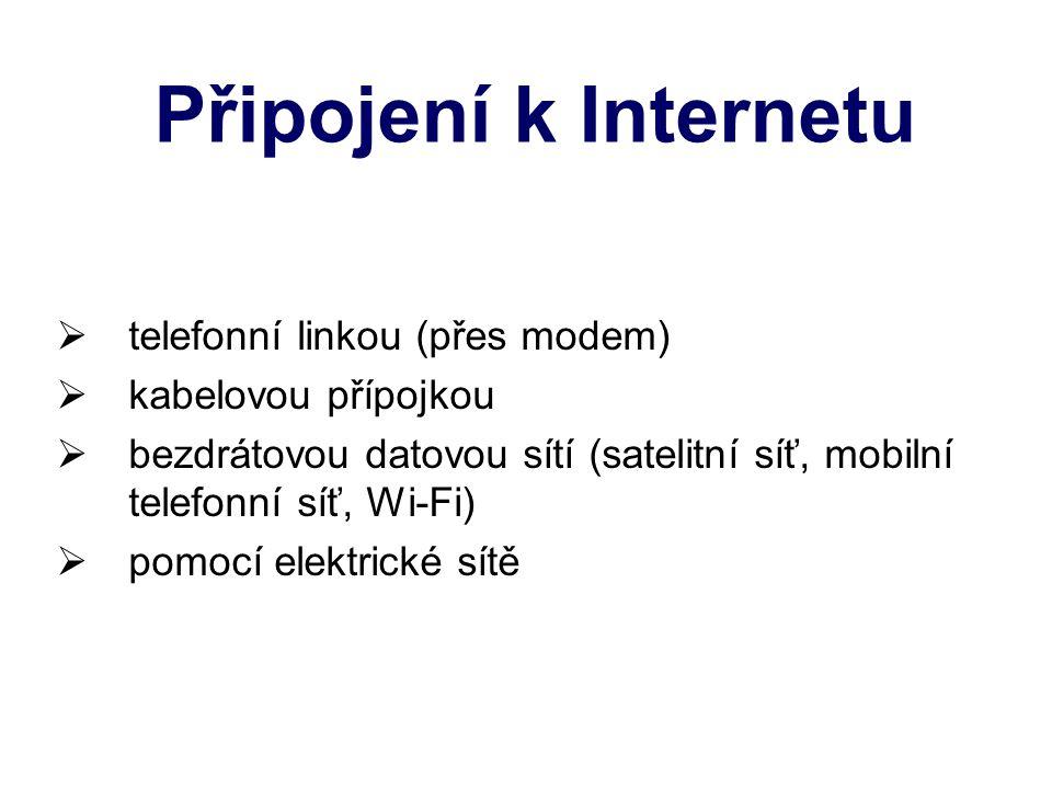 Připojení k Internetu  telefonní linkou (přes modem)  kabelovou přípojkou  bezdrátovou datovou sítí (satelitní síť, mobilní telefonní síť, Wi-Fi)  pomocí elektrické sítě