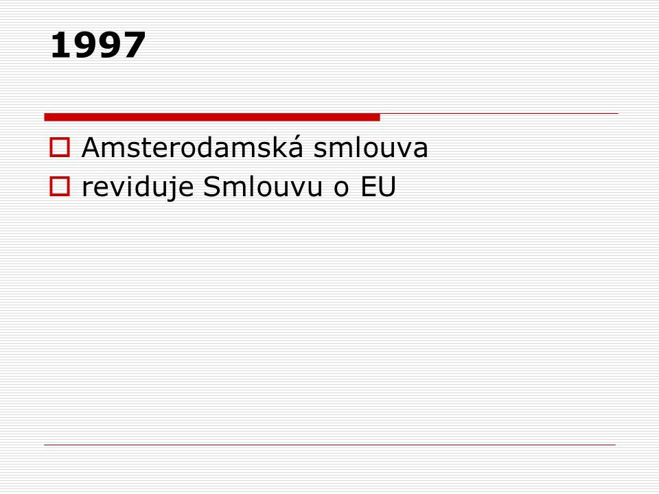 1997  Amsterodamská smlouva  reviduje Smlouvu o EU