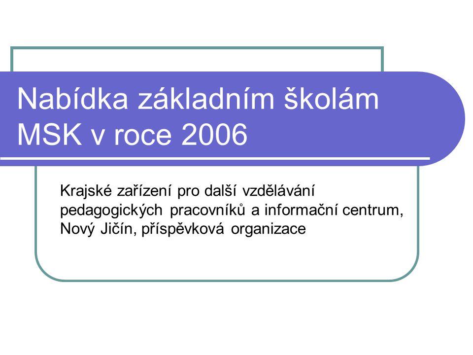 Nabídka základním školám MSK v roce 2006 Krajské zařízení pro další vzdělávání pedagogických pracovníků a informační centrum, Nový Jičín, příspěvková organizace