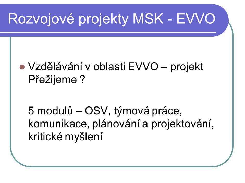 Rozvojové projekty MSK - EVVO Vzdělávání v oblasti EVVO – projekt Přežijeme ? 5 modulů – OSV, týmová práce, komunikace, plánování a projektování, krit