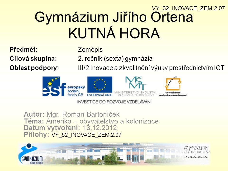 Gymnázium Jiřího Ortena KUTNÁ HORA Předmět: Zeměpis Cílová skupina: 2.
