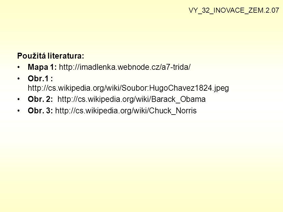 Použitá literatura: Mapa 1: http://imadlenka.webnode.cz/a7-trida/ Obr.1 : http://cs.wikipedia.org/wiki/Soubor:HugoChavez1824.jpeg Obr. 2: http://cs.wi