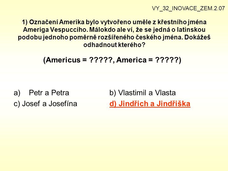 1) Označení Amerika bylo vytvořeno uměle z křestního jména Ameriga Vespucciho. Málokdo ale ví, že se jedná o latinskou podobu jednoho poměrně rozšířen