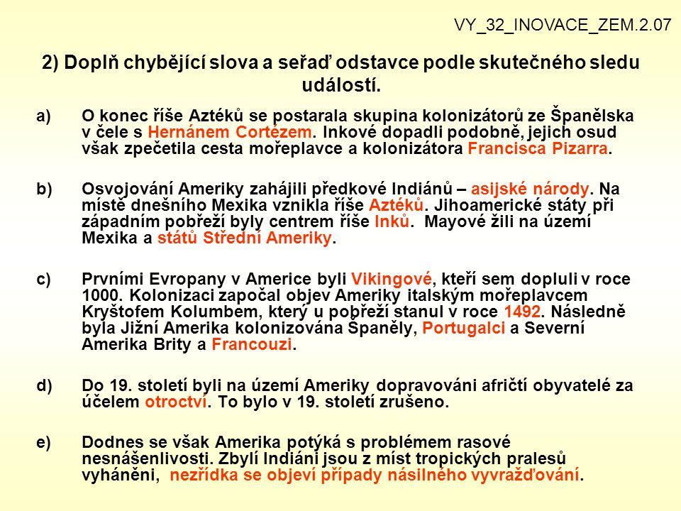 2) Doplň chybějící slova a seřaď odstavce podle skutečného sledu událostí. a)O konec říše Aztéků se postarala skupina kolonizátorů ze Španělska v čele