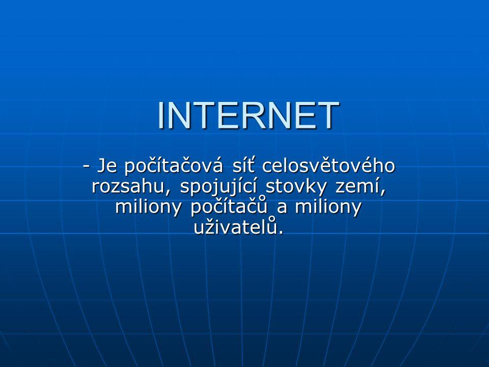 INTERNET - Je počítačová síť celosvětového rozsahu, spojující stovky zemí, miliony počítačů a miliony uživatelů.