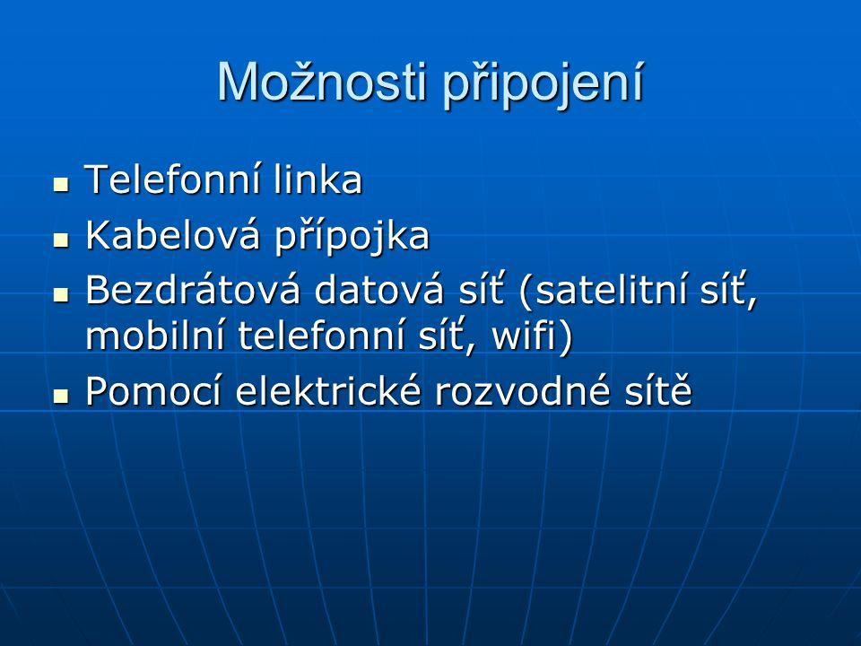 Možnosti připojení Telefonní linka Telefonní linka Kabelová přípojka Kabelová přípojka Bezdrátová datová síť (satelitní síť, mobilní telefonní síť, wi