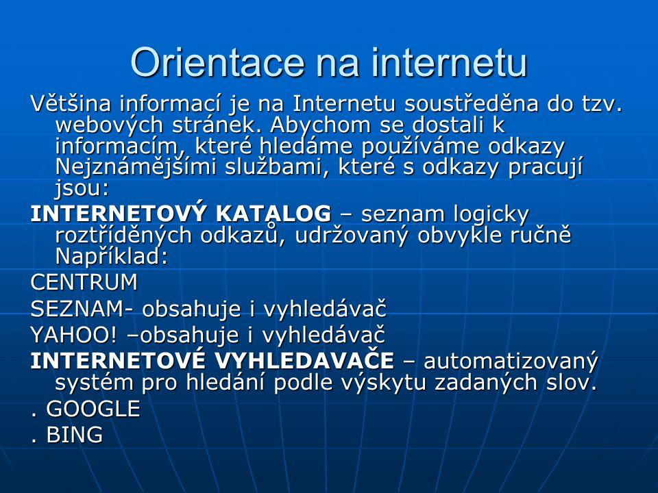 Orientace na internetu Většina informací je na Internetu soustředěna do tzv. webových stránek. Abychom se dostali k informacím, které hledáme používám
