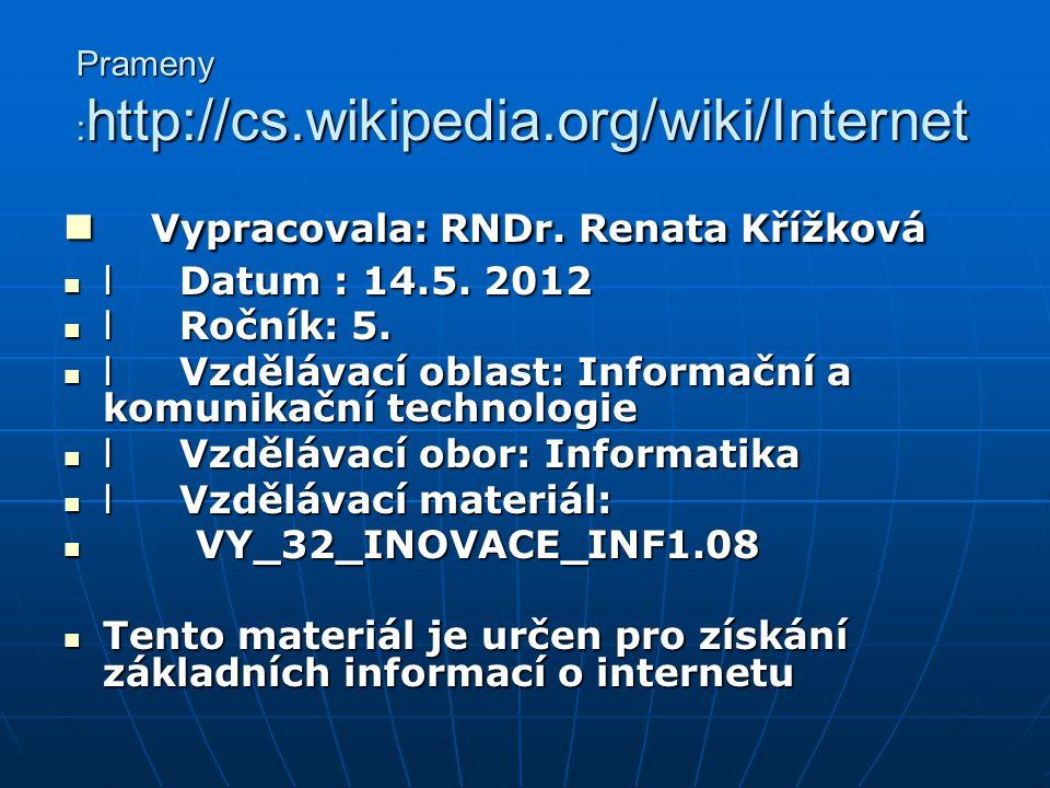 Prameny : http://cs.wikipedia.org/wiki/Internet Vypracovala: RNDr. Renata Křížková Vypracovala: RNDr. Renata Křížková l Datum : 14.5. 2012 l Datum : 1