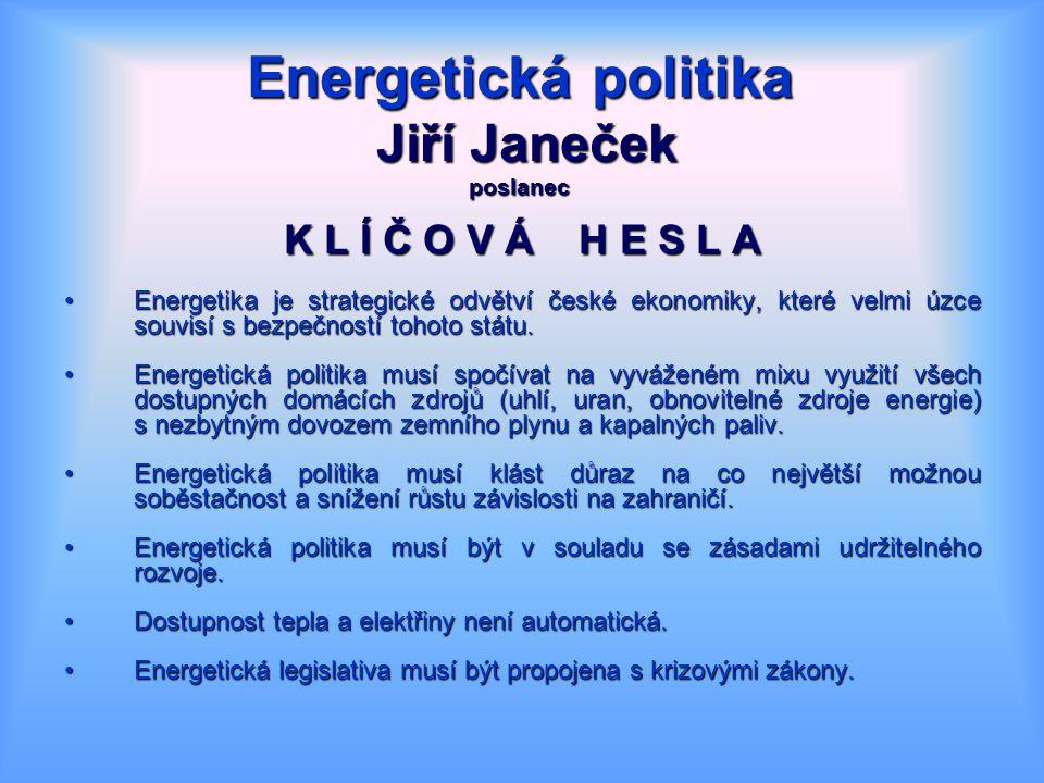 Energetická politika Jiří Janeček poslanec K L Í Č O V Á H E S L A Energetika je strategické odvětví české ekonomiky, které velmi úzce souvisí s bezpečností tohoto státu.Energetika je strategické odvětví české ekonomiky, které velmi úzce souvisí s bezpečností tohoto státu.