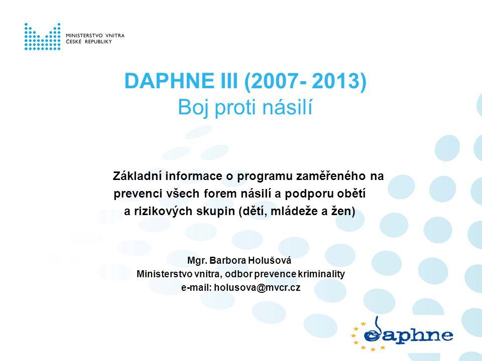 DAPHNE III (2007- 2013) Boj proti násilí Základní informace o programu zaměřeného na prevenci všech forem násilí a podporu obětí a rizikových skupin (