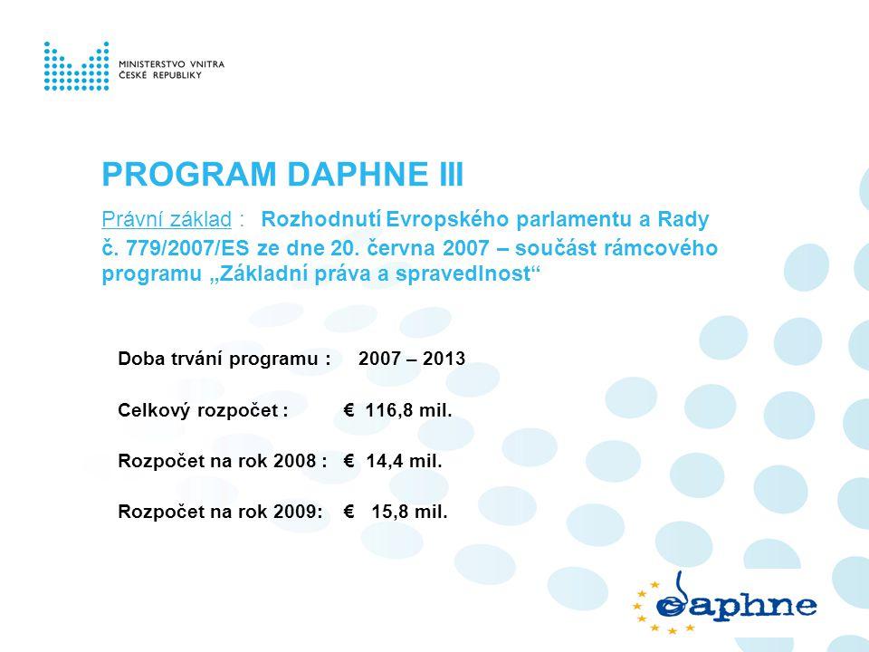 """PROGRAM DAPHNE III Právní základ : Rozhodnutí Evropského parlamentu a Rady č. 779/2007/ES ze dne 20. června 2007 – součást rámcového programu """"Základn"""