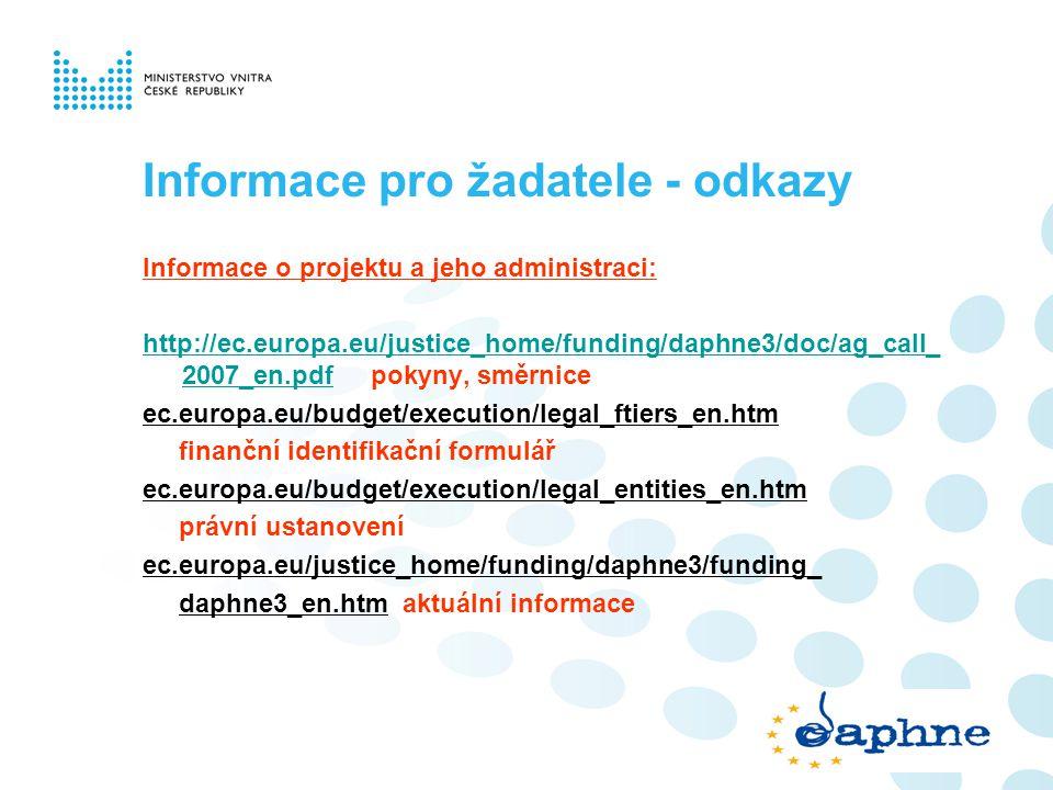 Informace pro žadatele - odkazy Informace o projektu a jeho administraci: http://ec.europa.eu/justice_home/funding/daphne3/doc/ag_call_ 2007_en.pdfhtt
