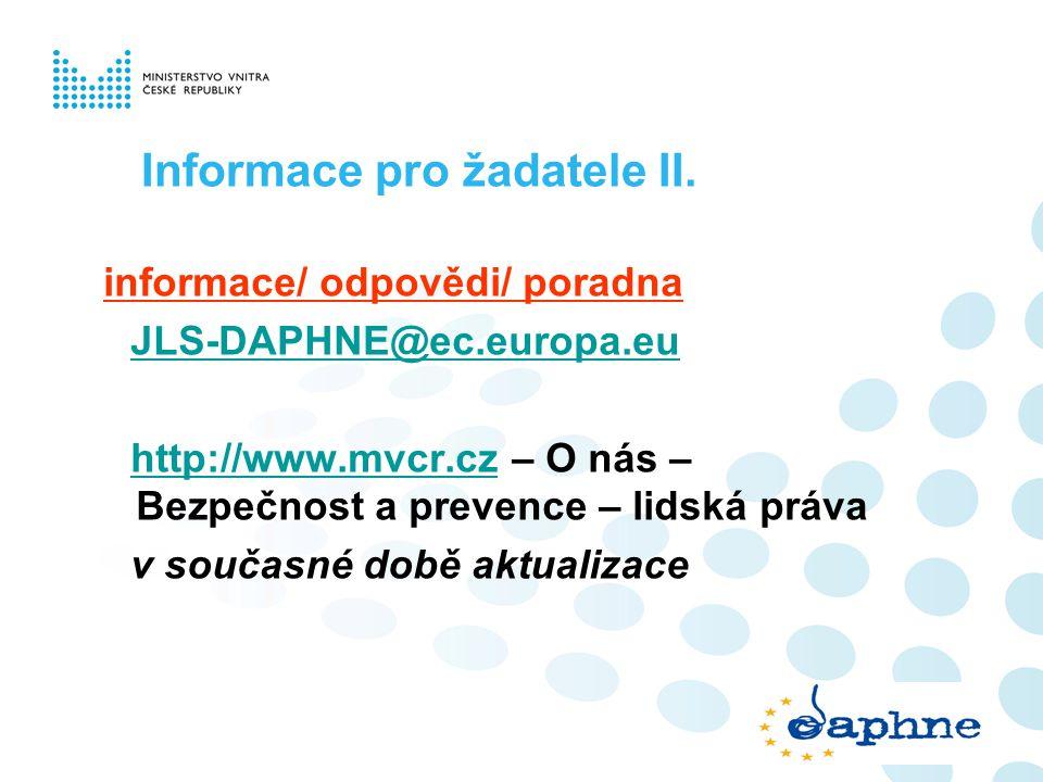 Informace pro žadatele II. informace/ odpovědi/ poradna JLS-DAPHNE@ec.europa.eu http://www.mvcr.cz – O nás – Bezpečnost a prevence – lidská právahttp:
