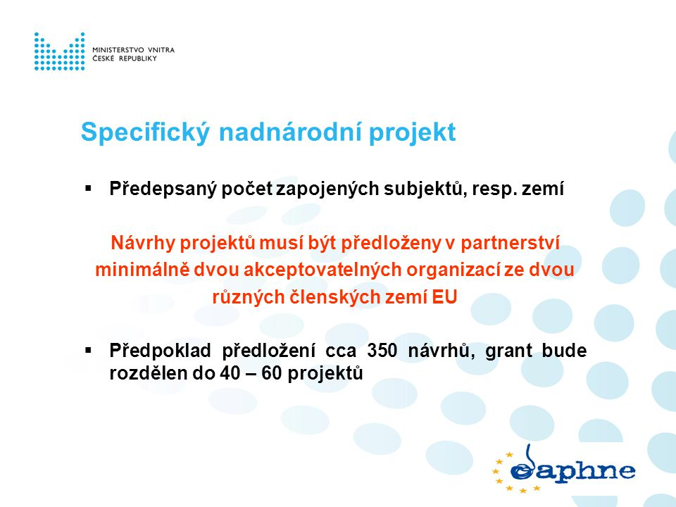 Specifický nadnárodní projekt  Předepsaný počet zapojených subjektů, resp. zemí Návrhy projektů musí být předloženy v partnerství minimálně dvou akce