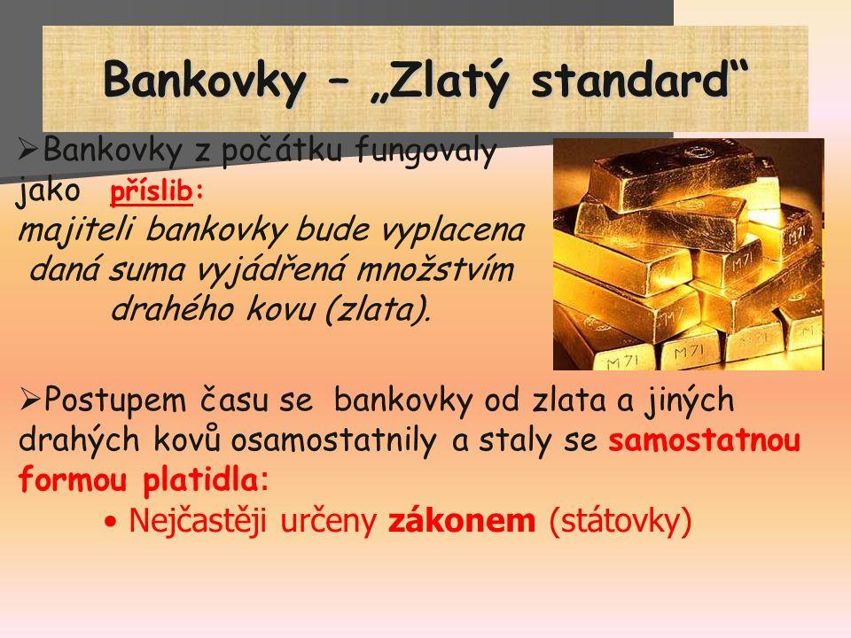 """Bankovky – """"Zlatý standard""""  Bankovky z počátku fungovaly jako příslib: majiteli bankovky bude vyplacena daná suma vyjádřená množstvím drahého kovu ("""
