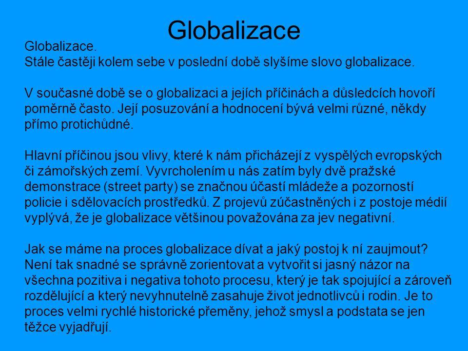Globalizace Globalizace. Stále častěji kolem sebe v poslední době slyšíme slovo globalizace. V současné době se o globalizaci a jejích příčinách a důs