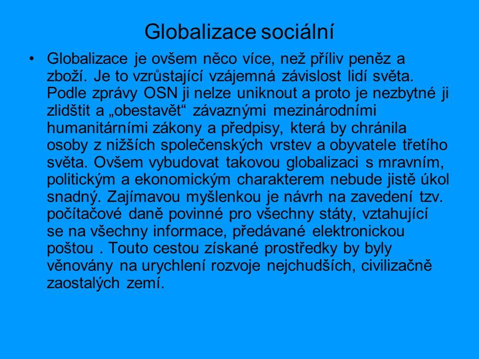 Globalizace sociální Globalizace je ovšem něco více, než příliv peněz a zboží. Je to vzrůstající vzájemná závislost lidí světa. Podle zprávy OSN ji ne