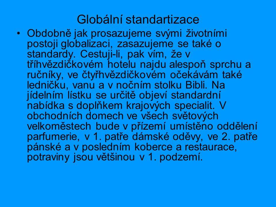 Globální standartizace Obdobně jak prosazujeme svými životními postoji globalizaci, zasazujeme se také o standardy. Cestuji-li, pak vím, že v tříhvězd