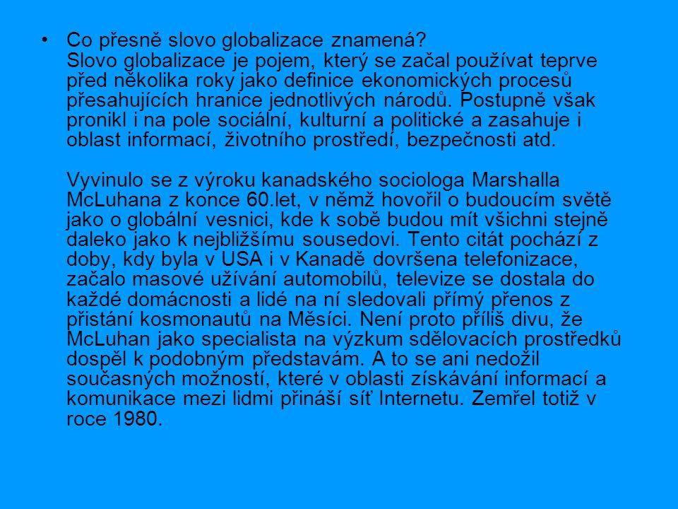 Co přesně slovo globalizace znamená? Slovo globalizace je pojem, který se začal používat teprve před několika roky jako definice ekonomických procesů