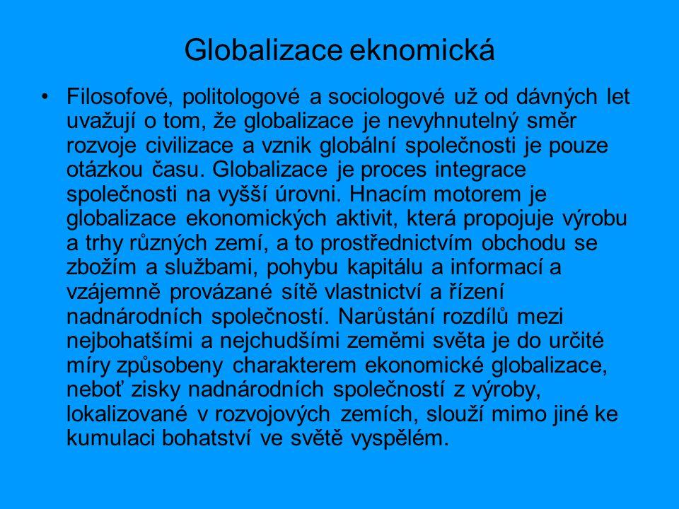 Globalizace eknomická Filosofové, politologové a sociologové už od dávných let uvažují o tom, že globalizace je nevyhnutelný směr rozvoje civilizace a