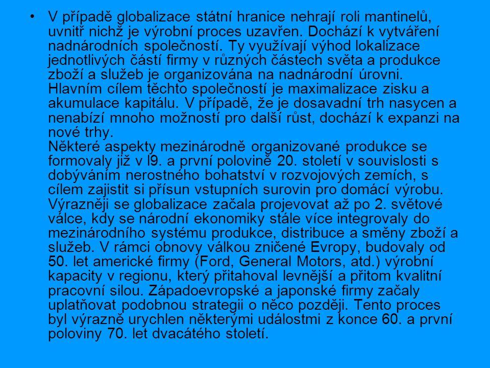 V případě globalizace státní hranice nehrají roli mantinelů, uvnitř nichž je výrobní proces uzavřen. Dochází k vytváření nadnárodních společností. Ty
