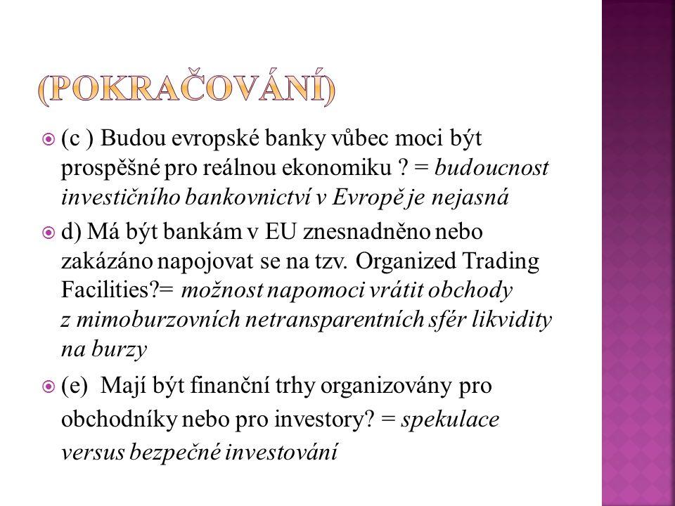  (c ) Budou evropské banky vůbec moci být prospěšné pro reálnou ekonomiku ? = budoucnost investičního bankovnictví v Evropě je nejasná  d) Má být ba