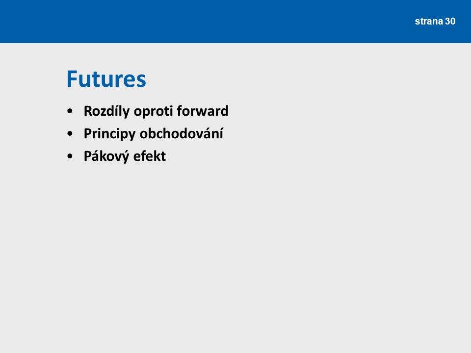 strana 30 Rozdíly oproti forward Principy obchodování Pákový efekt Futures