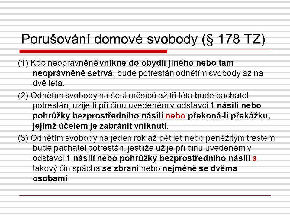 Porušování domové svobody (§ 178 TZ) (1) Kdo neoprávněně vnikne do obydlí jiného nebo tam neoprávněně setrvá, bude potrestán odnětím svobody až na dvě léta.