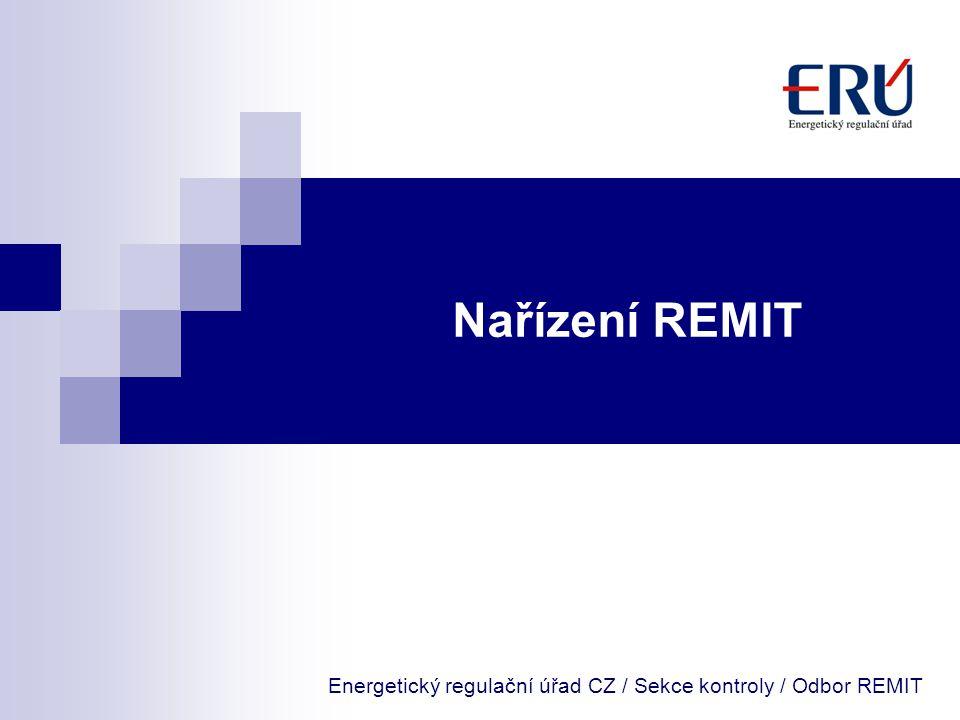 Energetický regulační úřad / Odbor REMIT Agenda  Nařízení REMIT  Prováděcí předpisy  Povinnosti plynoucí z Nařízení REMIT pro účastníky velkoobchodního trhu s energií  Národní registr (CEREMP)  Časový plán implementace Nařízení REMIT  Odkazy
